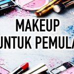 Jenis-Jenis Alat Make Up yang Wajib Dimiliki Para Pemula
